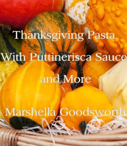 Thanksgiving Pasta with Puttinerisca Sauce and More by Marshella Goodsworth