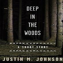 Deep in the Woods: A Short Story | Livre audio Auteur(s) : Justin M. Johnson Narrateur(s) : Tom Jordan