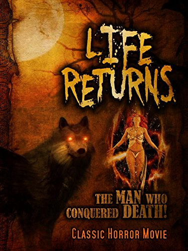 Life Returns: The Man Who Conquered Death: Classic Horror Movie