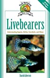 Livebearers: Understanding Guppies, Mollies, Swordtails and Others (Fish Keeping Made Easy) (193199319X) by Alderton, David