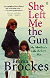 Emma Brockes She Left Me the Gun: My Mother's Life Before Me