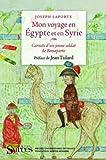Mon voyage en Egypte et en Syrie : Carnets d'un jeune soldat de Bonaparte...