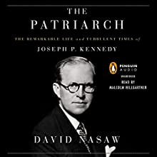 The Patriarch: The Remarkable Life and Turbulent Times of Joseph P. Kennedy | Livre audio Auteur(s) : David Nasaw Narrateur(s) : Malcolm Hillgartner