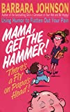 Mama, Get the Hammer! Theres a Fly on Papas Head!: Using Humor to Flatten Out Your Pain