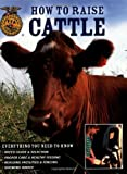 How To Raise Cattle: Everything You Need To Know (0760328021) by Philip Hasheider