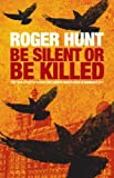 img - for Be Silent or be Killed: The True Story of a Scottish Banker Under Siege in Mumbai's 9/11 book / textbook / text book