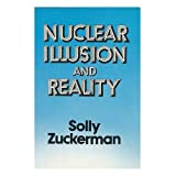 Nuclear Illusion and Realityby Baron Solly Zuckerman...