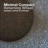 echange, troc Minimal Compact - Returning Wheel (classics, remixes & archives)
