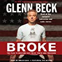 Broke: The Plan to Restore Our Trust, Truth and Treasure (       UNABRIDGED) by Glenn Beck, Kevin Balfe Narrated by Glenn Beck, Brian Sack