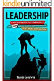 Leadership: 35 Persuasive And Effective Leadership Skills You MUST Know For Mastering - Communication Skills, Confidence & Body Language (How to Lead, ... Teams, Teamwork) (Authority Series Book 1)