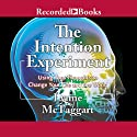 The Intention Experiment: Using Your Thoughts to Change Your Life and the World (       UNABRIDGED) by Lynne McTaggart Narrated by Eliza Foss
