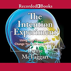 The Intention Experiment: Using Your Thoughts to Change Your Life and the World | [Lynne McTaggart]
