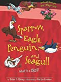 Sparrow, Eagle, Penguin, and Seagull: What Is a Bird? (Animal Groups Are Categorical) (076136207X) by Brian P. Cleary