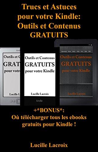 Trucs et Astuces pour votre Kindle: Outils et Contenus gratuits (+Bonus : Où télécharger tous les ebooks gratuits pour Kindle)