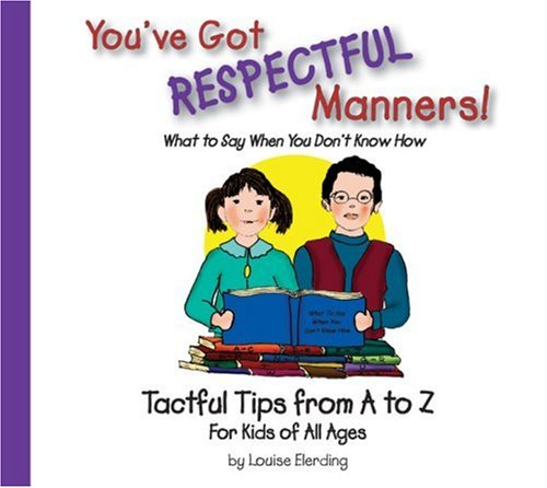 You've Got Respectful Manners!~Tactful Tips From A to Z For Kids Of All Ages (You've Got Manners series)