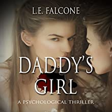 Daddy's Girl: A Psychological Thriller Audiobook by L. E. Falcone Narrated by Laura Di Nunno