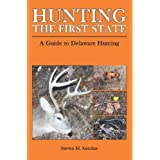 Hunting The First State: A Guide to Delaware Hunting ~ Steven Kendus