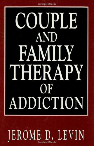 Couple and Family Therapy of Addiction (Library of Substance Abuse Treatment)