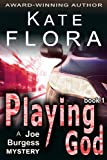 Playing God (A Joe Burgess Mystery, Book 1)