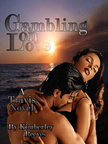 GAMBLING ON LOVE (Travis Series) by Kimberley Reeves