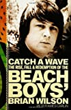 Catch a Wave: The Rise, Fall, and Redemption of the Beach Boys Brian Wilson
