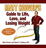 "Matt Hoover's Guide to Life, Love, and Losing Weight:Winner of ""The Biggest Loser"" TV Show"