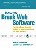 Mike Andrews How to Break Web Software: Functional and Security Testing of Web Applications and Web Services