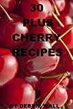 30 Plus Cherry Recipes (Cookbook Series 1)