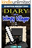 Diary of a Wimpy Villager: Book 1 (An unofficial Minecraft book)