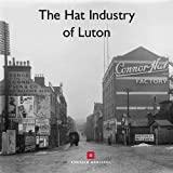 The Hat Industry of Luton and its Buildings (Informed Conservation)