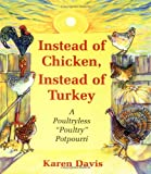 "Instead of Chicken Instead of Turkey: A Poultryless ""Poultry"" Potpourri : Featuringhomestyle, Ethnic, and Exotic  Alternatives to Traditional Poultry and Egg Recipes"