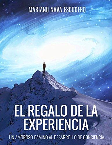 El regalo de la experiencia: Un amoroso camino al desarrollo de conciencia.