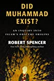 Did Muhammad Exist?: An Inquiry into Islam's Obscure Origins (161017061X) by Spencer, Robert