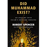 Did Muhammad Exist?: An Inquiry into Islam's Obscure Originsby Robert Spencer