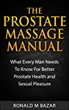 img - for The Prostate Massage Manual: What Every Man Needs To Know For Better Prostate Health and Sexual Pleasure book / textbook / text book