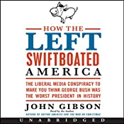 How the Left Swiftboated America | [John Gibson]