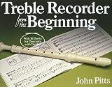 Treble Recorder from the Beginning: Treble,Pupils Bk.1 John Pitts
