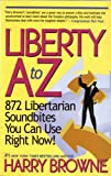 cover of Liberty A-Z : 872 Libertarian Soundbites You Can Use Right Now!