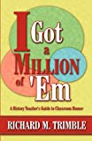 I Got a Million of em: A History Teachers Guide to Classroom Humor
