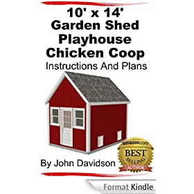 10' x 14' Garden Shed - Playhouse - Chicken Coop Instructions and Plans (Shed Plans Book 2) (English Edition)