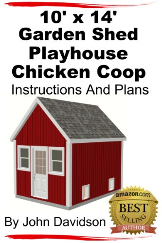 10' x 14' Garden Shed - Playhouse - Chicken Coop Instructions and Plans (Shed Plans Book 2) (Outdoor Playhouse Plans compare prices)