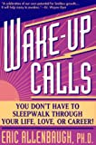 Image of Wake-up Calls: You Don't Have to Sleepwalk Through Your Life, Love, or Career!