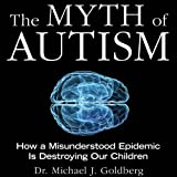img - for The Myth of Autism: How a Misunderstood Epidemic Is Destroying Our Children book / textbook / text book