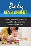 Baby Development (Smart Parenting Guide on Infant Development and Advanced Learning)