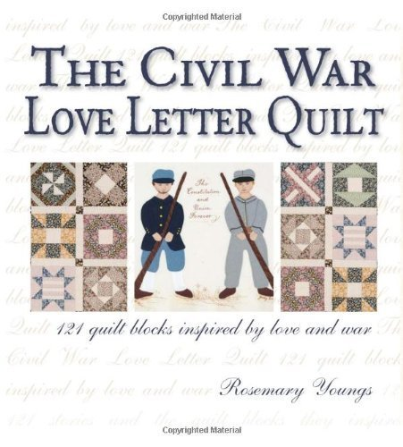 Civil War Love Letter Quilt: 121 Quilt Blocks Inspired by Love & War: 121 Quilt Blocks Inspired by Love and War by Youngs, Rosemary (2007) Paperback