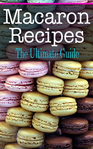 Macaron Recipes: The Ultimate Guide by Bridgette Conners