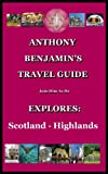 ANTHONY BENJAMIN TRAVELS - EXPLORES: Scotlands Beautiful Highlands