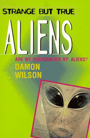 Aliens (Strange But True Series), Damon Wilson