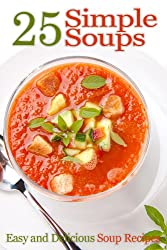 25 Simple Soups - Easy and Delicious Soup Recipes