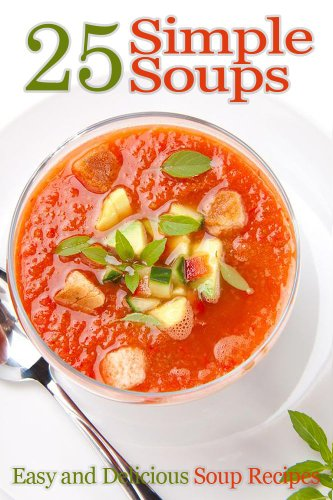 25 Simple Soups - Easy And Delicious Soup Recipes by Cooking Penguin ebook deal